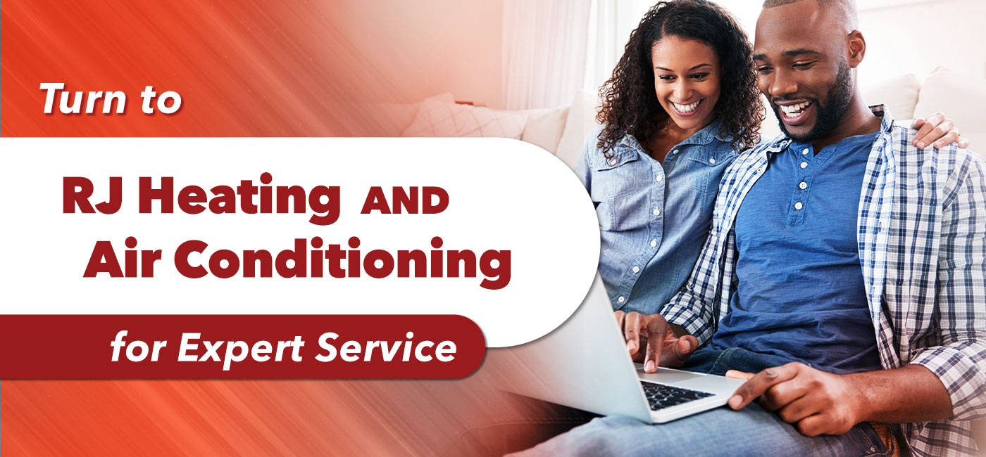 Turn to RJ Heating and air conditioning for expert service