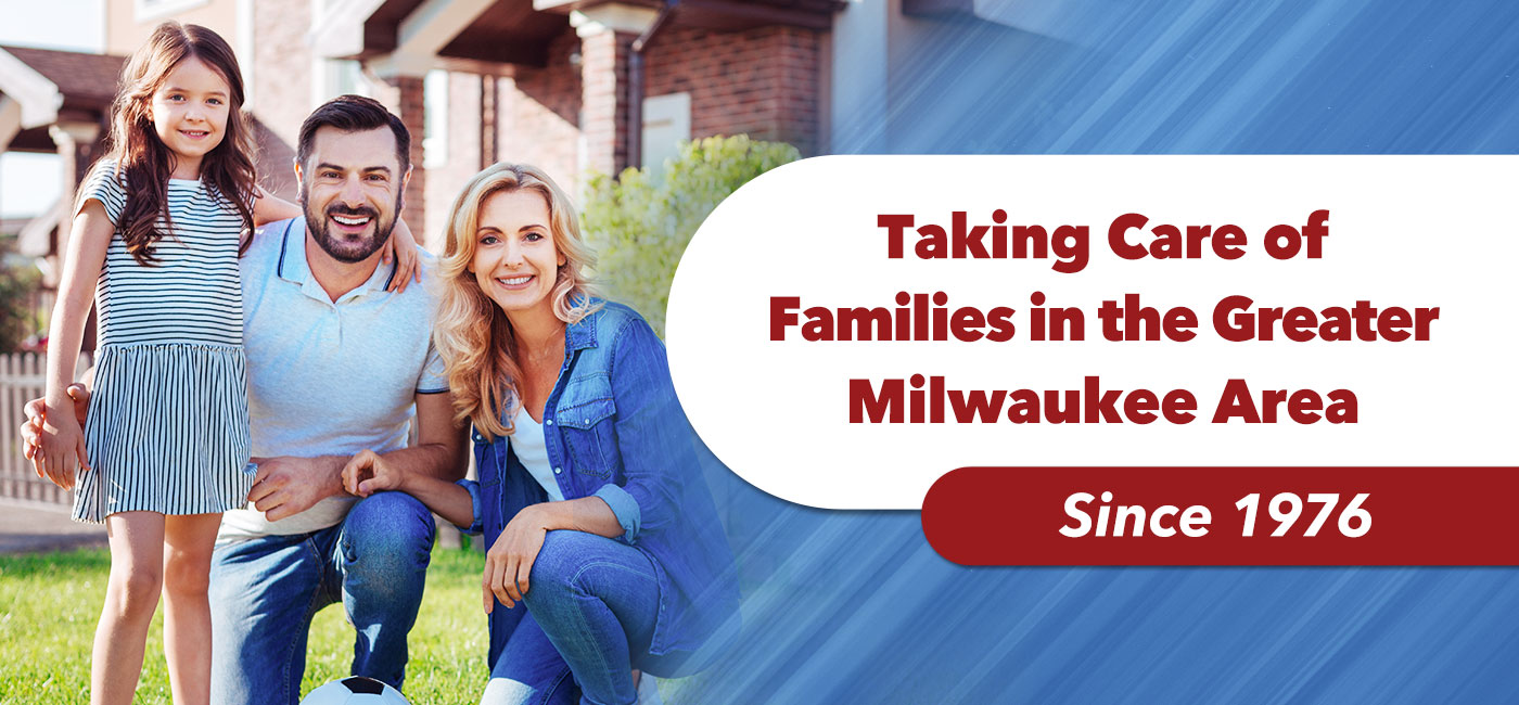 Taking care of families in the greater Milwaukee area since 1976